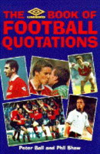 The Umbro Book of Football Quotations By Peter Ball