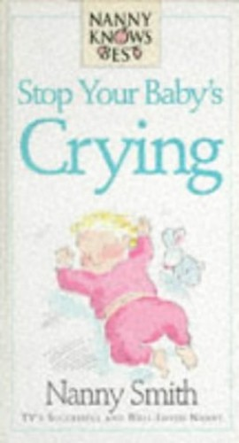 Stop Your Baby Crying By Nanny Jean Smith