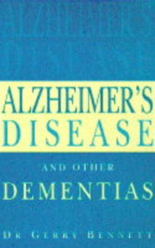 Alzheimer's Disease and Other Dementias: A Practical Guide for Carers and Sufferers (Positive health) By Gerry Bennett
