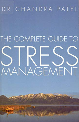 The Complete Guide To Stress Management By Dr Chandra Patel