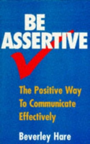 Be Assertive By Beverley Hare