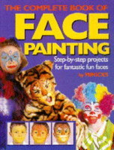 The Complete Book of Face Painting: Step-by-step Projects for Fantastic Fun Faces By Sherrill Leatham