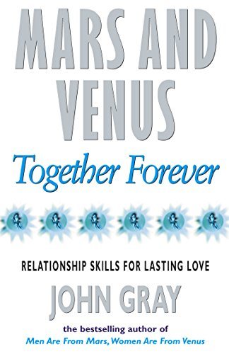 Mars and Venus Together Forever: Practical Guide to Improving Communication and Relationship Skills by John Gray