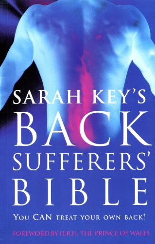 The Back Sufferer's Bible: You CAN Treat Your Own Back! by Sarah Key
