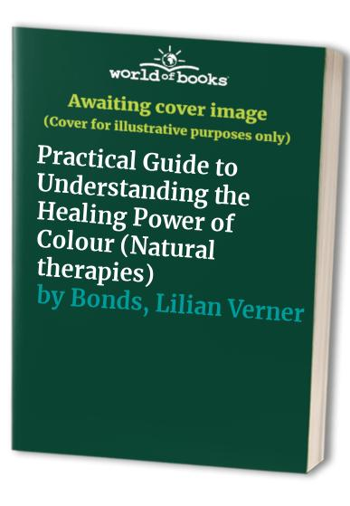 Practical Guide to Understanding the Healing Power of Colour By Lilian Verner Bonds