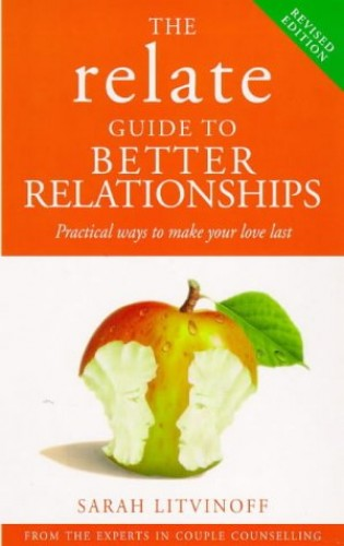The Relate Guide to Better Relationships By Sarah Litvinoff