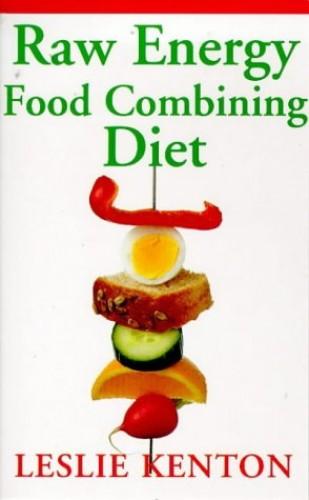 Raw Energy Food Combining Diet (Leslie Kenton A formats) By Leslie Kenton