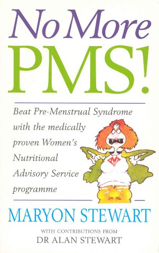 No More PMS!: Beat Pre-Menstrual Syndrome with the medically proven Women's Nutritional Advisory Service Programme: Beat PMS with the Medically Proven Women's Nutritional Advisory Service Programme By Maryon Stewart
