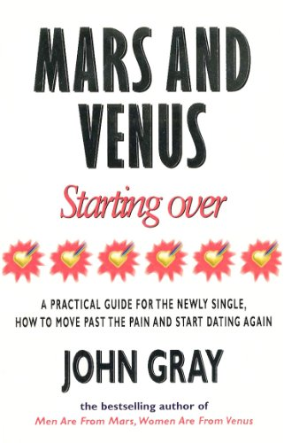 Mars and Venus Starting Over: A Practical Guide for Finding Love Again After a Painful Breakup, Divorce or the Loss of a Loved One by John Gray