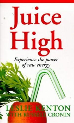 Juice High By Leslie Kenton