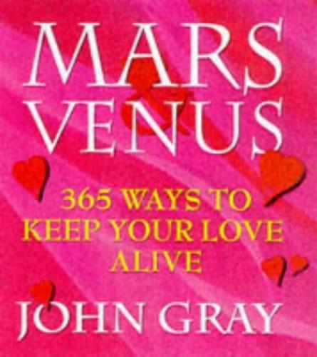 Mars And Venus, 365 Ways To Keep Your Love Alive (Mars & Venus) By John Gray