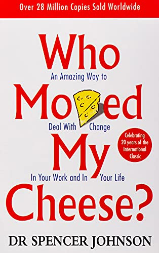 Who Moved My Cheese: An Amazing Way to Deal with Change in Your Work and in Your Life By Spencer Johnson, M.D.