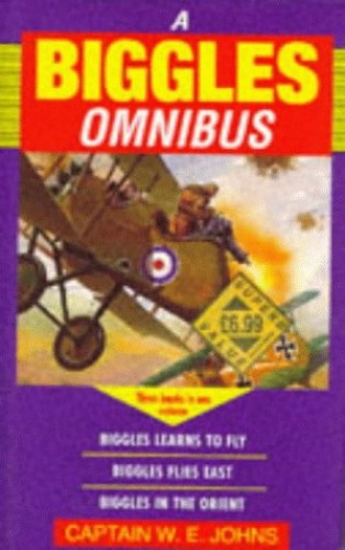 """The Biggles Omnibus: """"Biggles Learns to Fly"""", """"Biggles Flies East"""", """"Biggles in the Orient"""" by W. E. Johns"""