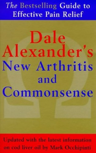 The New Arthritis and Commonsense By D Alexander