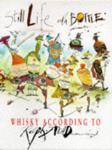 Still Life with a Bottle: Whisky According to Ralph Steadman by Ralph Steadman