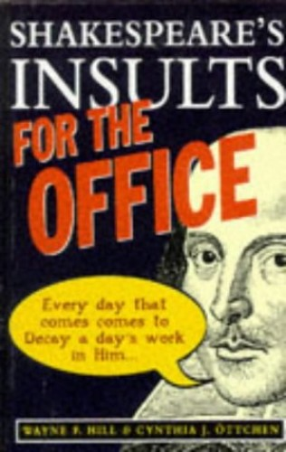 Shakespeare's Insults for the Office By Wayne F. Hill