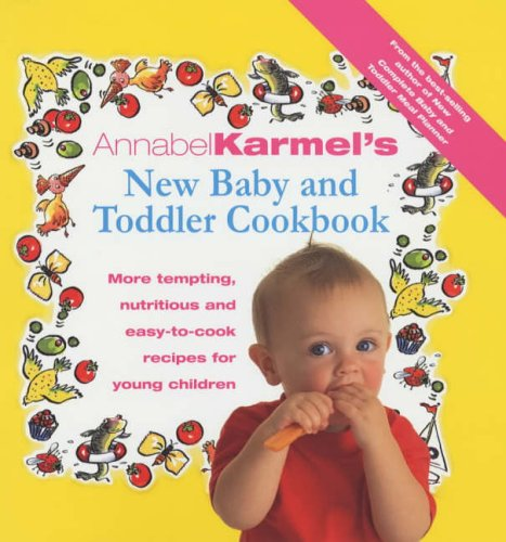 Annabel Karmel's Baby and Toddler Cookbook: More Tempting,Nutritious and Easy-to-Cook Recipes from the Author of The Complete Baby and Toddler Meal Planner by Annabel Karmel