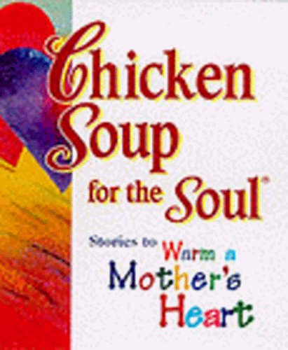 Chicken Soup for the Soul: Stories to Warm a Mother's Heart [Pocket Size] Edited by Jack Canfield