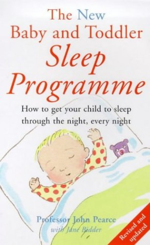 The New Baby and Toddler Sleep Programme: How to Get Your Child to Sleep Through the Night, Every Night (Positive parenting) By John Pearce