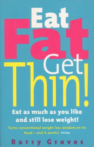 Eat Fat Get Thin! By Barry Groves