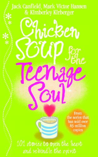 Chicken Soup for the Teenage Soul: Stories of Life, Love and Learning by Jack Canfield