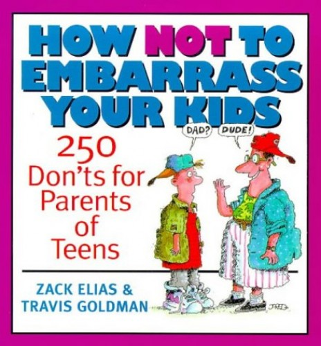 How Not to Embarrass Your Kids By Zack Elias