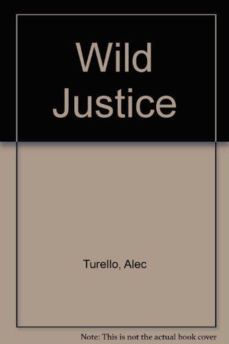 Wild Justice by Alec Turello