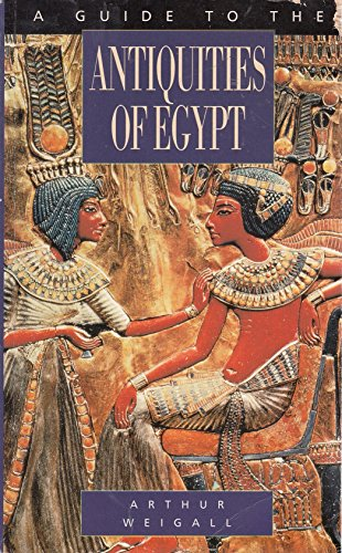 A Guide to the Antiquities of Upper Egypt By A. E. P. Weigall