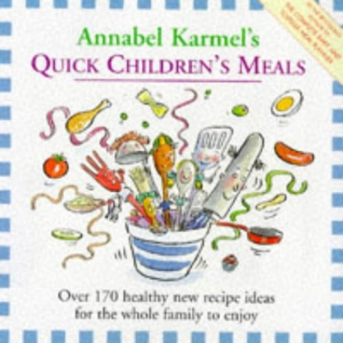 Annabel Karmel's Quick Children's Meals By Annabel Karmel