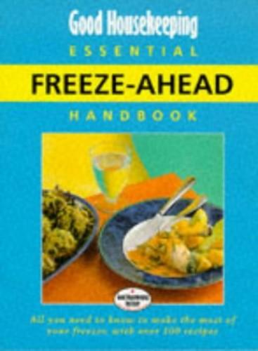 """""""Good Housekeeping"""" Essential Freeze-ahead Handbook By Good Housekeeping Institute"""
