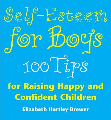 Self-esteem for Boys: 100 Tips for Raising Happy and Confident Children by Elizabeth Hartley-Brewer