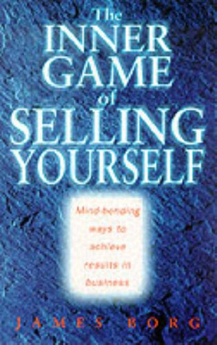 The Inner Game of Selling Yourself By James Borg