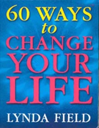 60 Ways To Change Your Life By Lynda Field