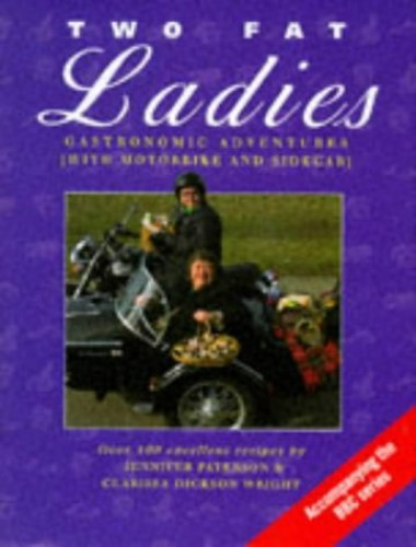 Two Fat Ladies: Gastronomic Adventures (with Motorbike and Sidecar) By Clarissa Dickson Wright