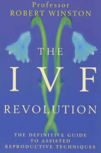 The IVF Revolution: The Definitve Guide to Assisted Reproductive Techniques By Robert Winston