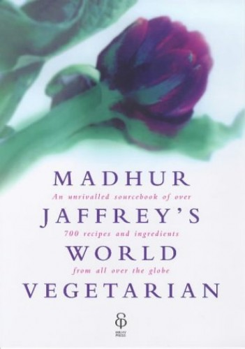 Madhur Jaffrey's World Vegetarian: An Unrivalled Sourcebook of Over 600 Recipes and Ingredients from All Over the Globe by Madhur Jaffrey