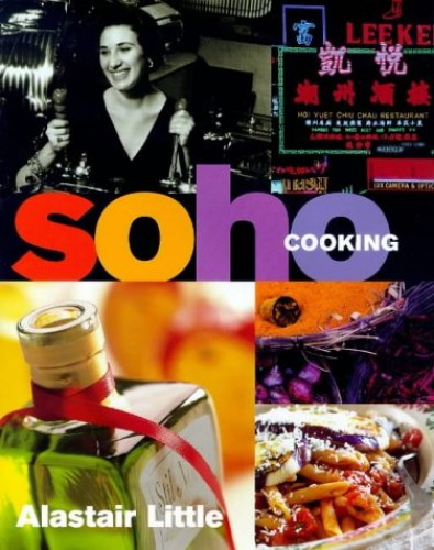 Soho Cooking By Alastair Little