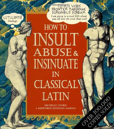 How To Insult, Abuse & Insinuate In Classical Latin By Michelle Lovric