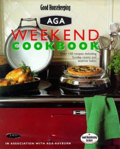 Good Housekeeping Weekend Aga Cookbook By Good Housekeeping Institute
