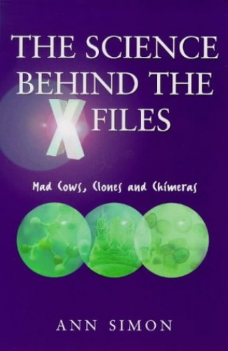"Truth is in Here: The Real Science Behind the ""X-files"" - Clones, Killer Viruses, Cryogenics, Cancer and Ageing, Genetic Engineering.... By Anne Simon"