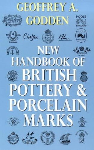 New Handbook Of British Pottery & Porcelain Marks By Geoffrey A. Godden
