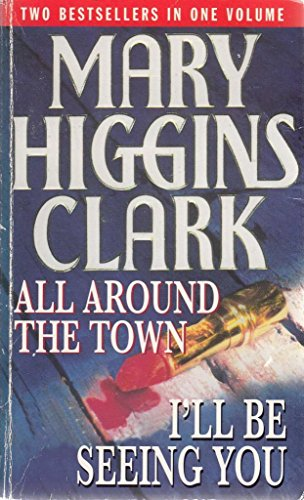 ALL AROUND THE TOWN : I'LL BE SEEING YOU. By Mary Higgins. Clark