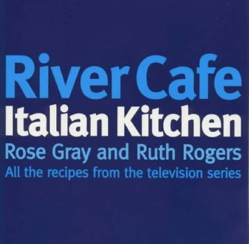 River Cafe Italian Kitchen: Includes All the Recipes from the Major TV Series by Rose Gray