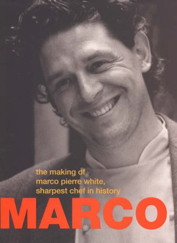 Marco: the Making of Marco Pierre White,Sharpest Chef in History By Charles Hennessy