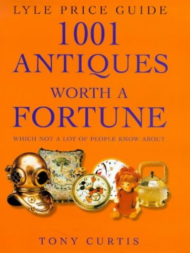 1001 Antiques Worth a Fortune: Which Not a Lot of People Know About! (Lyle price guide) By Tony Curtis
