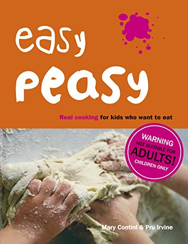 Easy Peasy: Real Food For Kids Who Want to Cook by Mary Contini