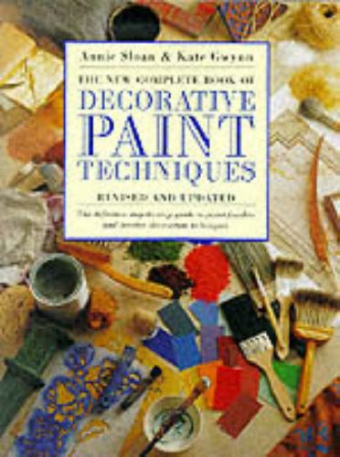 The New Complete Book of Decorative Paint Techniques By Annie Sloan