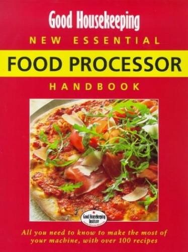 """""""Good Housekeeping"""" New Essential Food Processor Handbook By Good Housekeeping Institute"""