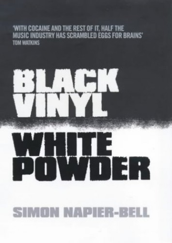 Black Vinyl, White Powder By Simon Napier-Bell