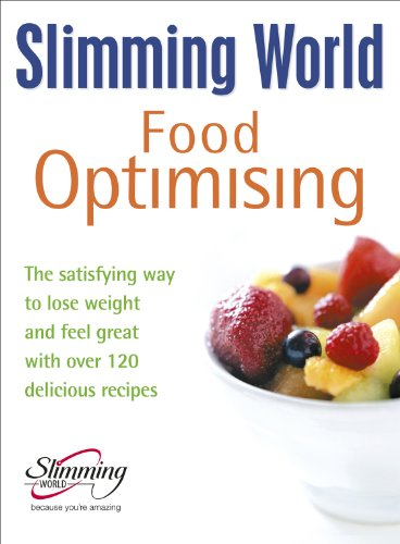 Slimming World Food Optimising: the Satisfying Way to Lose Weight and Feel Great with Over 120 Delicious Recipes by Slimming World